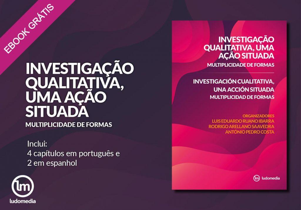 E-book Investigação Qualitativa, Uma Açao Situada: Multiplicidade de Formas