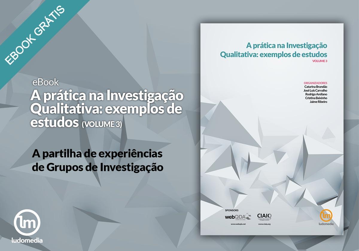 E-book A prática na Investigação Qualitativa: exemplos de estudos – Vol. 3