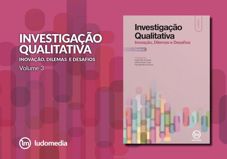 Investigação Qualitativa: Inovação, Dilemas e Desafios - Vol.3